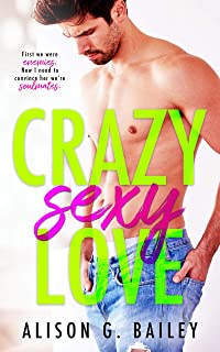CRAZY SEXY LOVE: An Enemies-to-Lovers Romance