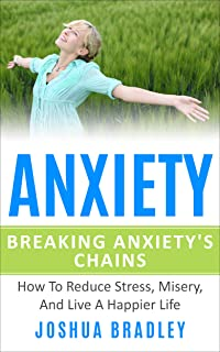 Anxiety: Breaking The Chains How To Reduce Stress, Misery, And Live A Happier Life (English Edition)