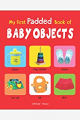 My First Padded Booksof Baby Objects: Early Learning Padded Board Books for Children (My First Padded Books) Kindle Edition