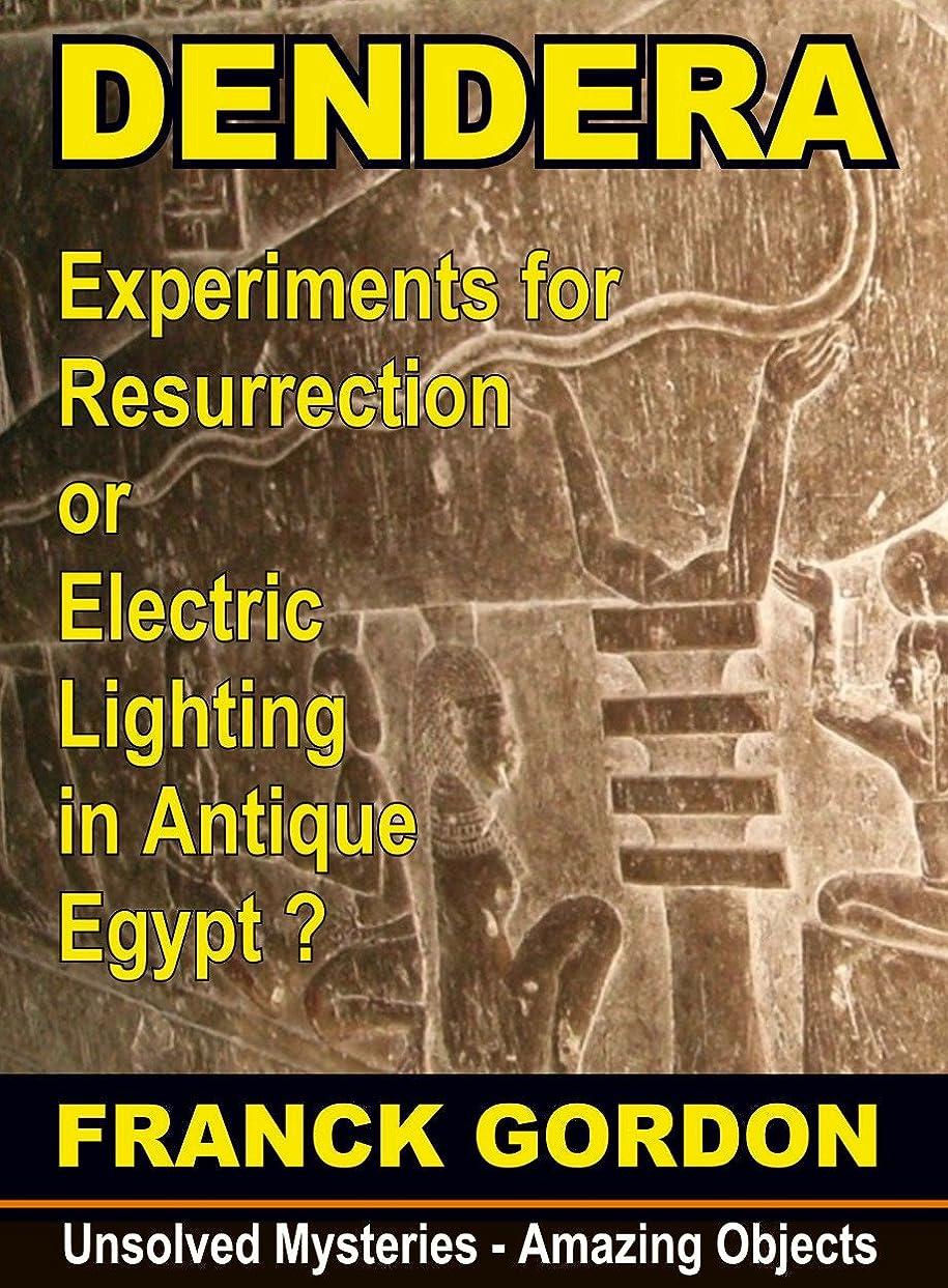 四半期火薬ギャップMYSTERY AT DENDERA: a Machine of Resurrection in Antique Egypt ? (Unsolved Mysteries - Amazing Objects Book 1) (English Edition)