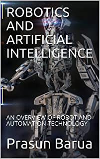 ROBOTICS AND ARTIFICIAL INTELLIGENCE: AN OVERVIEW OF ROBOT AND AUTOMATION TECHNOLOGY (English Edition)