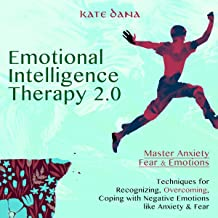 Emotional Intelligence Therapy 2.0: Master Anxiety, Fear & Emotions