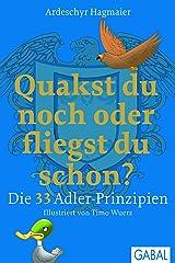 Quakst du noch oder fliegst du schon?: Die 33 Adler-Prinzipien (Dein Erfolg) Kindle Ausgabe