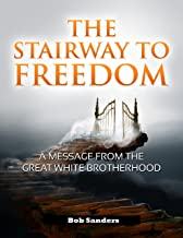 The Stairway To Freedom: A Message From The Great White Brotherhood ('TEACHINGS FROM THE GREAT WHITE BROTHERHOOD Book 1) (English Edition)