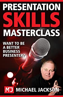 Presentation Skills Masterclass: Want To Be A Better Business Presenter? (Business Presentations and Public Speaking)