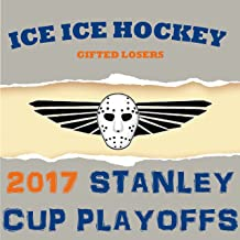 Ice Ice Hockey: 2017 Stanley Cup Playoffs Hockey Songs (2017 NHL Playoffs)