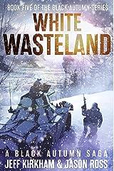White Wasteland: A Black Autumn Saga (The Black Autumn Series Book 5) Kindle Edition