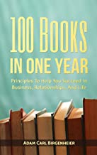 100 Books In One Year: Principles to help you succeed in business, relationships, and life