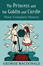 The Princess and the Goblin and Curdie: Their Complete History