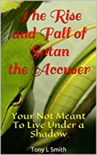 The Rise and Fall of Satan the Accuser: Your Not Meant To Live Under a Shadow
