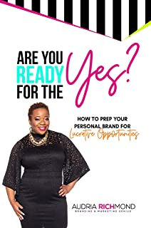 Are You Ready for the Yes?: How to Prep Your Personal Brand for Lucrative Opportunities