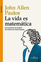La vida es matemática: Las ecuaciones que explican los avatares de nuestra biografía