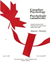 Canadian Psychology - Psychologie Canadienne: Annual Convention Issue Volume 48:2a 2007 Abstracts (June 7-9 2007 The Westin Ottowa Congress Centre)