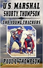 """U.S. Marshal Shorty Thompson: The Young Trackers: A Western Adventure From The Author of """"Monty Long - The Long Hunt"""" (The U.S. Marshal Shorty Thompson Western Series Book 19)"""
