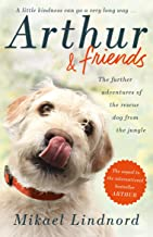 Arthur and Friends: The incredible story of a rescue dog, and how our dogs rescue us (English Edition)