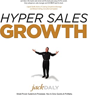 Hyper Sales Growth: Street-Proven Systems & Processes. How to Grow Quickly & Profitably