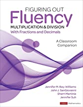 Figuring Out Fluency - Multiplication and Division With Fractions and Decimals: A Classroom Companion (Corwin Mathematics ...