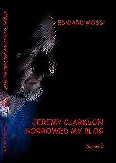 Jeremy Clarkson borrowed my Blog - Volume 3 (English Edition)