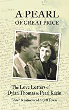 A Pearl of Great Price: The Love Letters of Dylan Thomas to Pearl Kazin