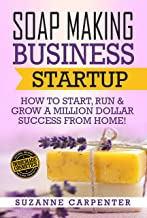 Download Soap Making Business Startup: How to Start, Run & Grow a Million Dollar Success From Home! PDF
