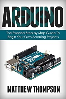 Arduino: The Essential Step by Step Guide to Begin Your Own Projects (DIY Programming Projects, STEM)