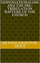 Dispensationalism  and the pre-tribulation rapture of the Church (Academic Papers Book 6)