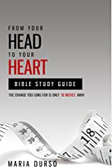 From Your Head to Your Heart Bible Study Guide: The Change You Long For Is Just 18 Inches Away Kindle Edition