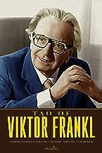 Tao of Viktor Frankl: Compilation of Viktor E. Frankl's Short Teachings (English Edition)