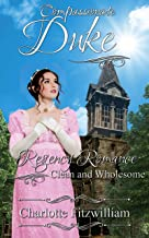 Compassionate Duke: Regency Romance - Clean and Wholesome