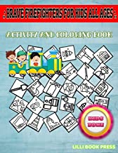 Brave Firefighters For Kids All Ages: Activity And Coloring Book 35 Coloring Fire Hose, Fireextinguisher, Axe, Megaphone, Location, Emergency Call, Hydrant, Fire Truck For Women Picture Quiz Words