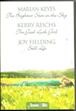 of love and life MARIAN KEYES the brightest star in the sky KERRY REICHS the good luck girl JOY FIELDING still life (OF LOVE AND LIFE 10TH ANNIVERSARY)