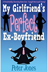 My Girlfriend's Perfect Ex-Boyfriend: A Wonderfully Charming Rom-Com - Laugh-Out-Loud Funny Kindle Edition