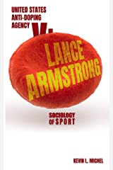 Sociology of Sport: United States Anti-Doping Agency v. Lance Armstrong Kindle Edition
