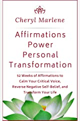 Affirmations Power Personal Transformation: 52 Weeks of Affirmations to Calm Your Critical Voice, Reverse Negative Self Belief, and Transform Your Life Kindle Edition