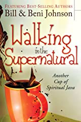 Walking in the Supernatural: Another Cup of Spiritual Java Kindle Edition