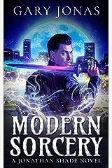 Modern Sorcery (Jonathan Shade Book 1) Kindle Edition