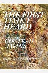 The First Time I Heard Cocteau Twins Kindle Edition