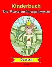 Kinderbuch: Die Wassermelonenprinzessin (Deutsch) (German Edition)