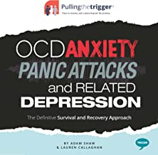 OCD, Anxiety, Panic Attacks and Related Depression: The Definitive Survival and Recovery Approach (Pulling the Trigger)