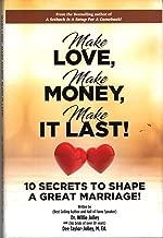 Make Love, Make Money, Make it Last: 10 Secrets to shape a great marriage