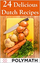 24 Delicious Dutch Recipes: Try out the Taste of the Netherlands in the Comfort of your own Kitchen (Cooking with The Polymath Book 1) (English Edition)