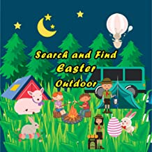 Search and Find Easter Outdoor: Noteworthy Activity Book for Little Explorers, Kids Age 3-5 Year Old | Pretty Multifarious Scenes themed Easter ( Bunnies, Chicks, Eggs ) | A Lot of Puzzles.
