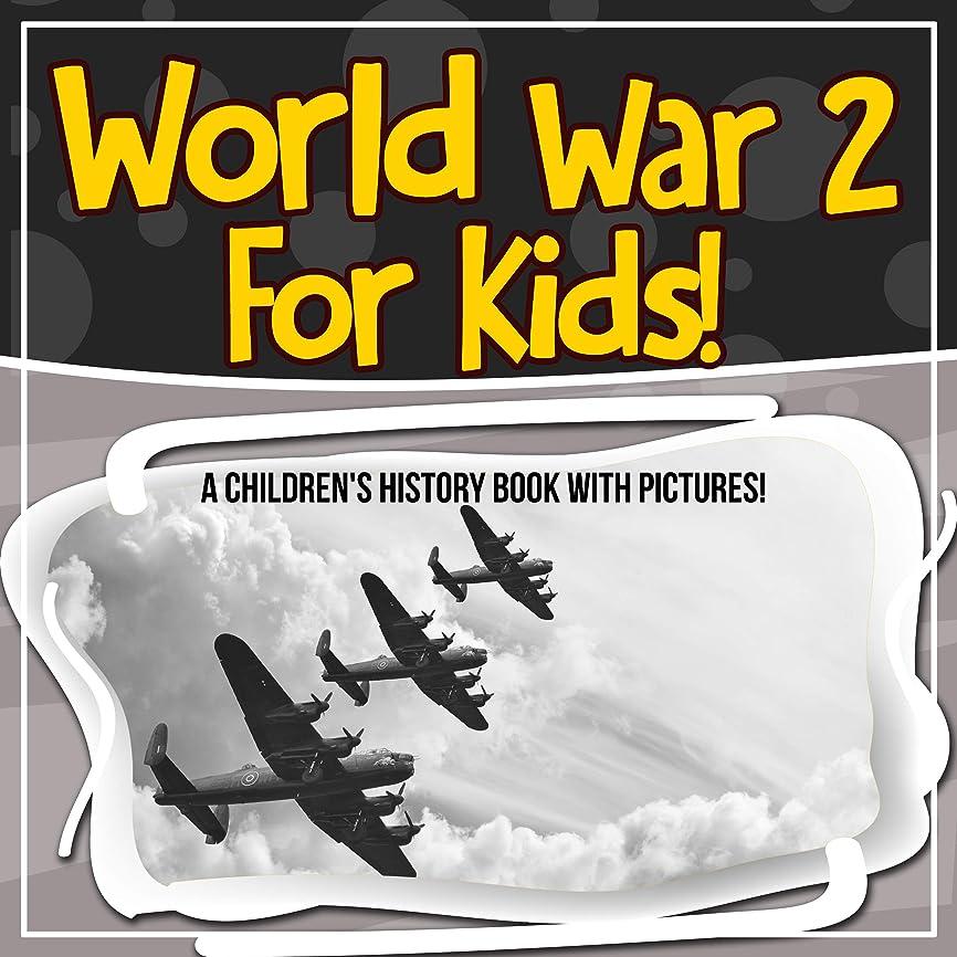 上級効率ライブWorld War 2 For Kids! A Children's History Book With Pictures! (English Edition)