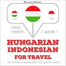 Hungarian – Indonesian. For travel: I listen, I repeat, I speak - Hungarian