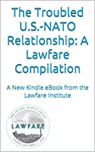 The Troubled U.S.-NATO Relationship: A Lawfare Compilation: A Kindle ebook from the Lawfare Institute (English Edition)