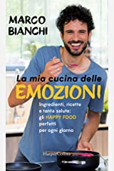 La mia cucina delle emozioni: Ingredienti, ricette e tanta salute: gli happy food perfetti per ogni giorno Formato Kindle