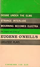 Three Plays of Eugene O'Neill, Desire Under the Elms, Strange Interlude, Mourning Becomes Electra