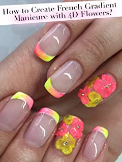 How to Create French Gradient Manicure with 4D Flowers?