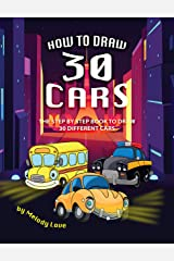 How to Draw 30 Cars: The Step by Step Book to Draw 30 Different Cars Kindle Edition