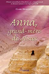 Anna, grand-mère de Jésus: L'histoire extraordinaire d'une femme qui a changé le monde en donnant naissance à une lignée spirituelle Format Kindle